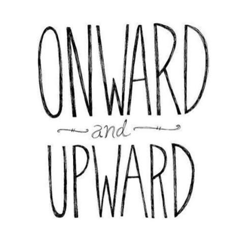 Onward and Upward. #avalon7 #futurepositiv #quotes